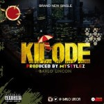MUSIC: Bahlo Lincon – Kilode (Prod. By Mystylez)