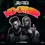 MUSIC: Jay Frey – No Other Ft. Yungchainz