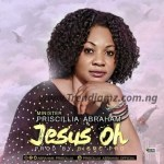 GOSPEL MUSIC: Minister Priscilla Abraham – Jesus Oh