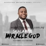 GOSPEL MUSIC: Skalawee – Miracle God