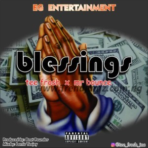 MUSIC: Tee Frosh Ft. Mr Bounce - Blessings
