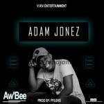 MUSIC: Aw'bee – Adam Jonez (Prod. By P Fleks)