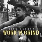 MUSIC: King Perryy – Work 'N' Grind