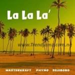 MUSIC: Masterkraft – La La La Ft. Phyno x Selebobo
