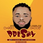 MUSIC: B-SHO - Preshy (Prod. By G-DON)