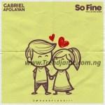 MUSIC: Gabriel Afolayan – So Fine (Prod. Ade James)
