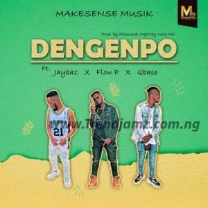 MUSIC: Makesense Musik - Dengenpo ft. Jaybaz x Flow P x Qbase