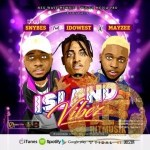 MUSIC: Director Snybes Ft. Idowest X MayZee – Island Vibez