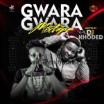 DJ MIX: Dj Khoded – Gwara Gwara Mix