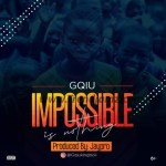 MUSIC: GQIU – Impossible (Prod By. Jaypro)