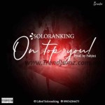 MUSIC: Soloranking – On Top You