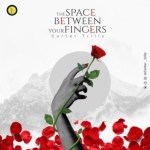 MUSIC: Carter Trillz – The Space Between Your Fingers