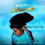 MUSIC: Makizza – Notice Me