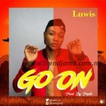 AUDIO + VIDEO: Luwis - Go On (Prod By Popito)