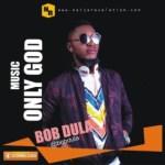 MUSIC: Bob Dula – Only God