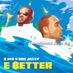 MUSIC: B-Red Ft. Don Jazzy – E Better