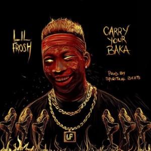 MUSIC: Lil Frosh – Carry Ur Baka