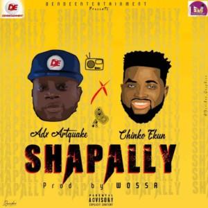 MUSIC: Adx Artquake - Shapally Ft. Chinko Ekun