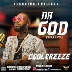 MUSIC: Coolbreeze – NA GOD (Prod. by Tuflex)