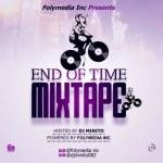 DJ MIX: Dj Minito Ft. FolyMedia Inc – End Of Time Mixtape