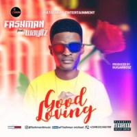 MUSIC: Fashman Ft. Wayllz – Good Loving (Prod. Sugarboiz)