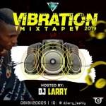 DJ MIX: DJ Larry – Vibration 2019 Mixtape