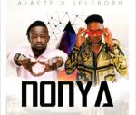 AUDIO + VIDEO: Ajaeze x Selebobo - Nonya
