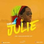 MUSIC: Thelma – Julie