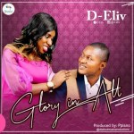 MUSIC: D – ELiv – Glory In All