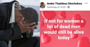 "News: ""If Not For Women A Lot Of Dead Men Would Still Be Alive Today"" – Nigerian Man Says"