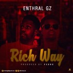 MUSIC: Enthral GZ – Rich Way