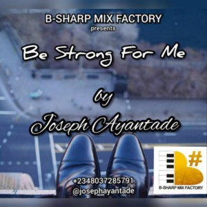 MUSIC: Joseph Ayantade - Be Strong For Me