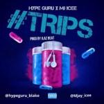 MUSIC: Hype Guru Ft. M'Jay Icee – Trips