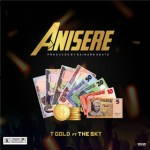 MUSIC: T-Gold Ft. The Skt - Anisere