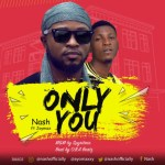 MUSIC: Nash Ft. Jaymax – Only You (Prod. By O.B.A Beatz) | @nashofficially
