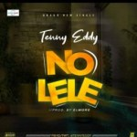 MUSIC: Tenny Eddy – No Lele (Prod By Elmore)