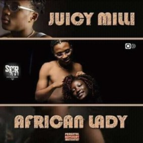MUSIC: Juicy Milli - African Lady