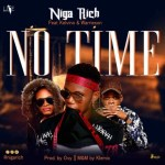 MUSIC: Niga Rich – No Time Ft. Kelvino x Warrieson