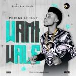 MUSIC: Prince Ephesy - Wami Wale (Prod. Legend Beat)