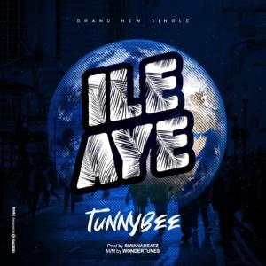 MUSIC: TunnyBee - Ile Aye (Prod. SiwanaBeatz)