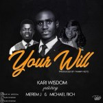 MUSIC: Kari Wisdom – Your Will Ft. Merem J, Michael Rich