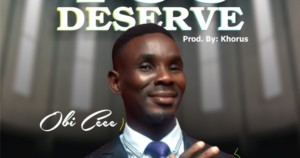 MUSIC: Obi Cee - You Deserve
