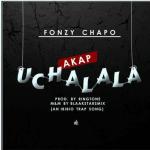 MUSIC: Fonzy Chapo – Akap Uchalala [Ibibio Trap]