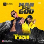 MUSIC: Trazyx Ft. Teni - Man No Be God