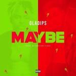 AUDIO + VIDEO: Oladips – Maybe