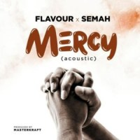AUDIO + VIDEO: Flavour Ft. Semah – Mercy