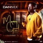 MUSIC: Dannex - Money Good 2.0 (Prod by Lahlah)
