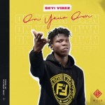 MUSIC: Seyi Vibez - On Your Own (O.Y.O)