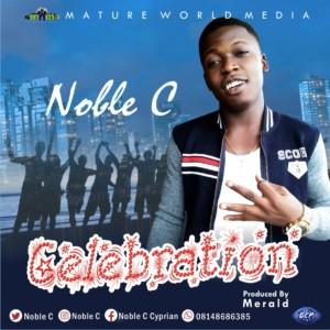 MUSIC: Noble C - Celebrate (Prod. Merald)