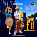 MUSIC: Snoweezy - Stand Fit
